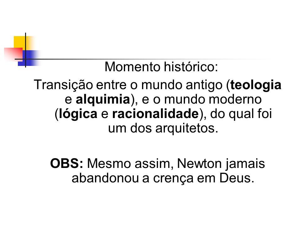 Momento histórico: Transição entre o mundo antigo (teologia e alquimia), e o mundo moderno (lógica e racionalidade), do qual foi um dos arquitetos. OB