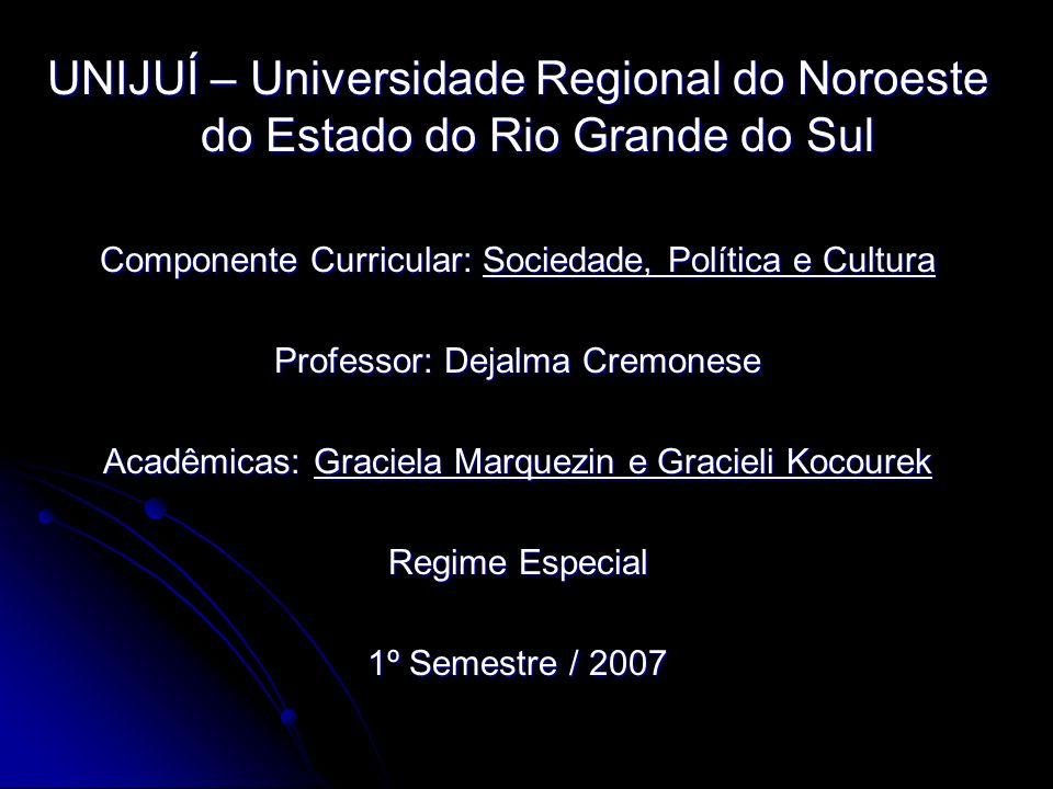 UNIJUÍ – Universidade Regional do Noroeste do Estado do Rio Grande do Sul Componente Curricular: Sociedade, Política e Cultura Professor: Dejalma Crem