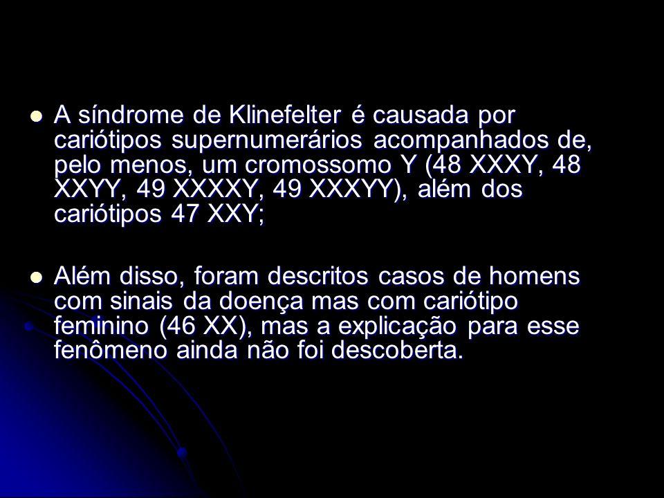 A síndrome de Klinefelter é causada por cariótipos supernumerários acompanhados de, pelo menos, um cromossomo Y (48 XXXY, 48 XXYY, 49 XXXXY, 49 XXXYY)