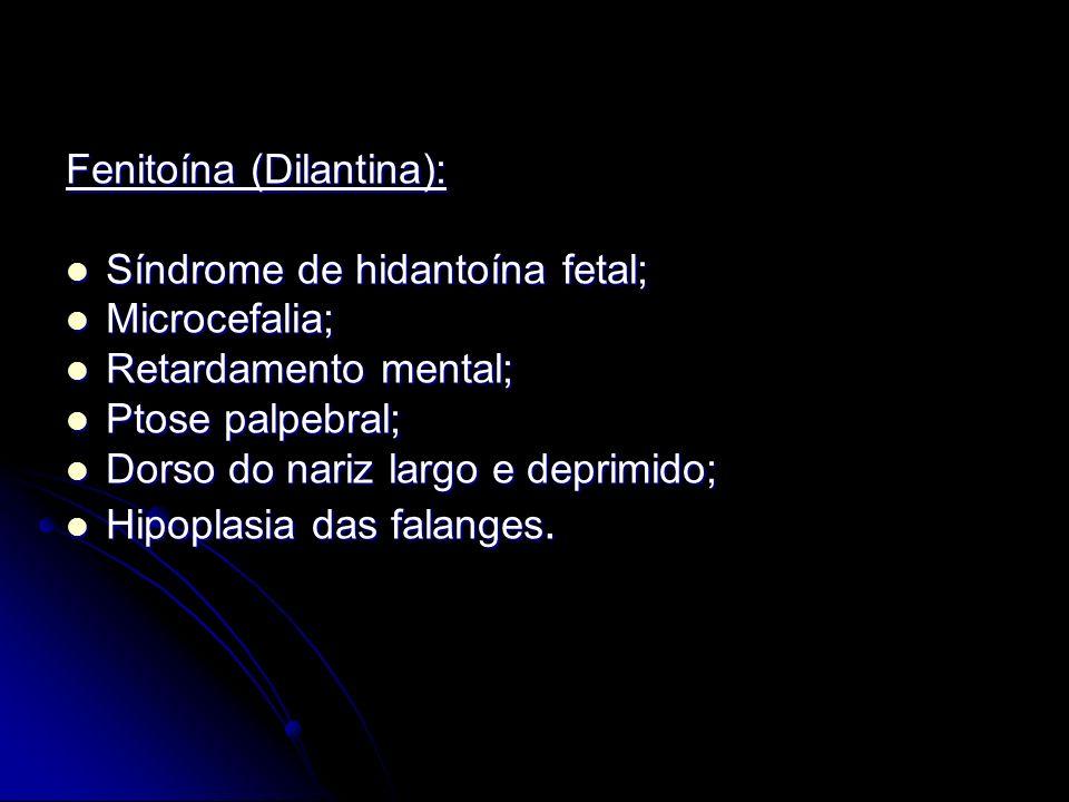 Fenitoína (Dilantina): Síndrome de hidantoína fetal; Síndrome de hidantoína fetal; Microcefalia; Microcefalia; Retardamento mental; Retardamento menta