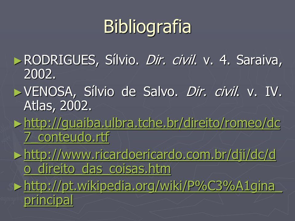 Bibliografia RODRIGUES, Sílvio. Dir. civil. v. 4. Saraiva, 2002. RODRIGUES, Sílvio. Dir. civil. v. 4. Saraiva, 2002. VENOSA, Sílvio de Salvo. Dir. civ