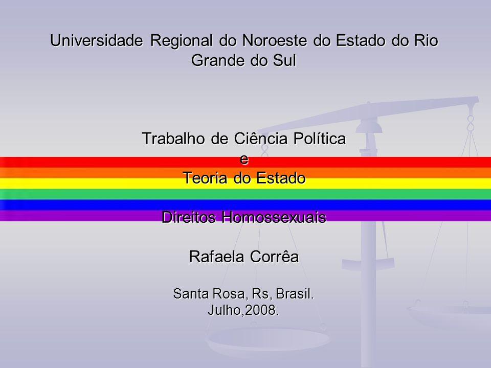 Universidade Regional do Noroeste do Estado do Rio Grande do Sul Trabalho de Ciência Política e Teoria do Estado Direitos Homossexuais Rafaela Corrêa