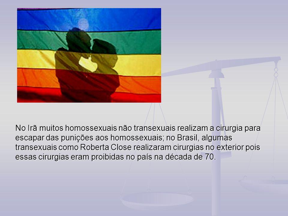 No Irã muitos homossexuais não transexuais realizam a cirurgia para escapar das punições aos homossexuais; no Brasil, algumas transexuais como Roberta