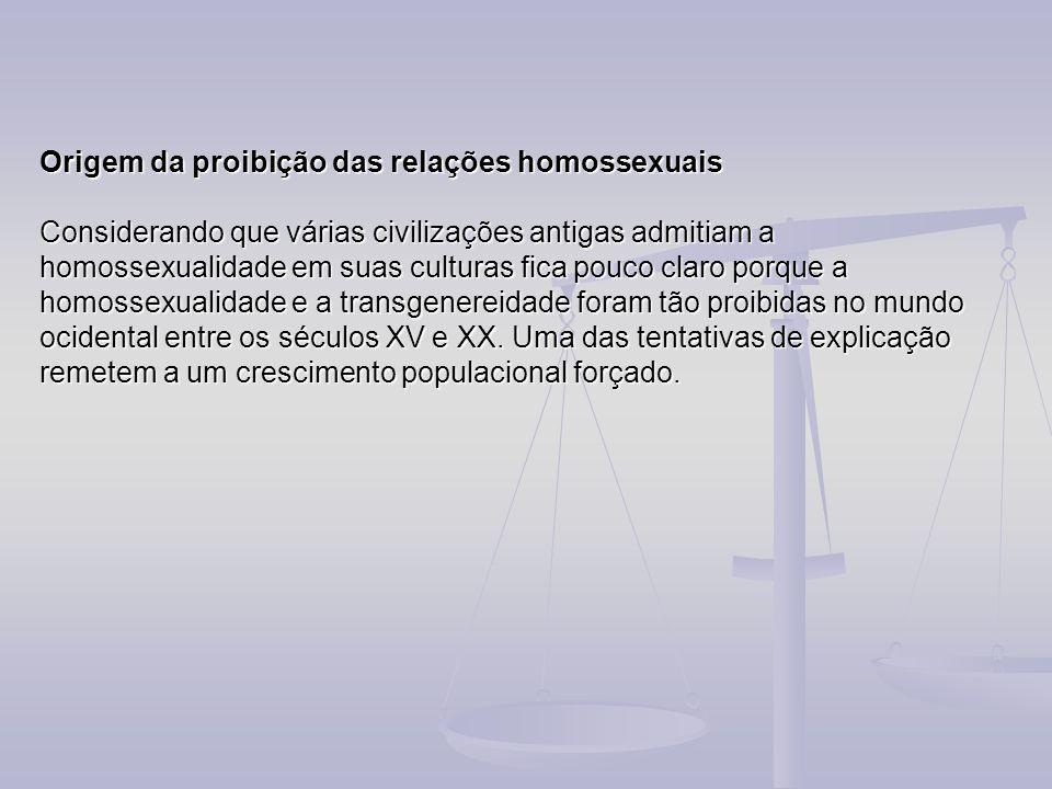 Origem da proibição das relações homossexuais Considerando que várias civilizações antigas admitiam a homossexualidade em suas culturas fica pouco cla