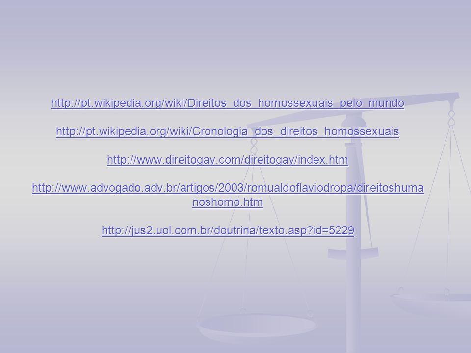 http://pt.wikipedia.org/wiki/Direitos_dos_homossexuais_pelo_mundo http://pt.wikipedia.org/wiki/Cronologia_dos_direitos_homossexuais http://www.direito