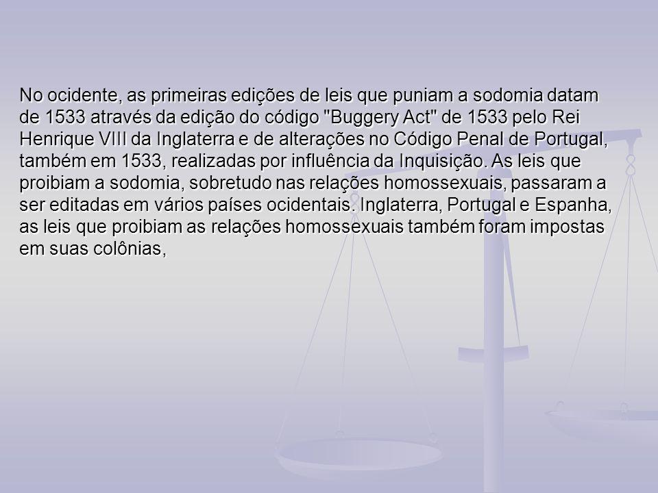 No ocidente, as primeiras edições de leis que puniam a sodomia datam de 1533 através da edição do código