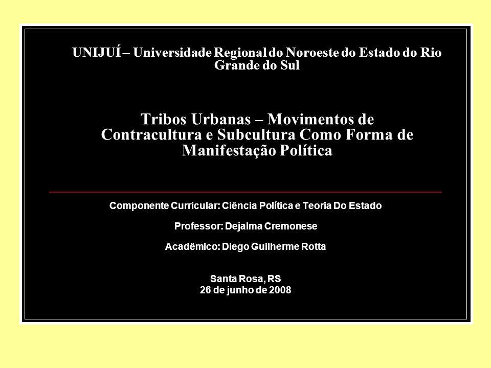 UNIJUÍ – Universidade Regional do Noroeste do Estado do Rio Grande do Sul Tribos Urbanas – Movimentos de Contracultura e Subcultura Como Forma de Mani