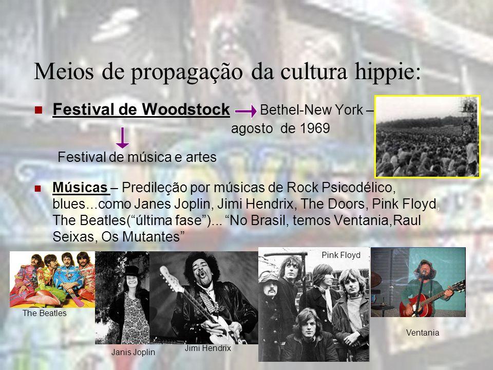 Meios de propagação da cultura hippie: Festival de Woodstock Bethel-New York – agosto de 1969 Músicas – Predileção por músicas de Rock Psicodélico, bl