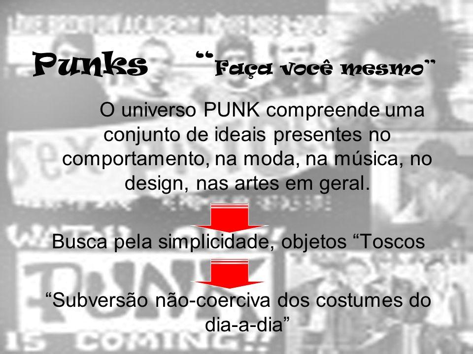 Punks Faça você mesmo O universo PUNK compreende uma conjunto de ideais presentes no comportamento, na moda, na música, no design, nas artes em geral.
