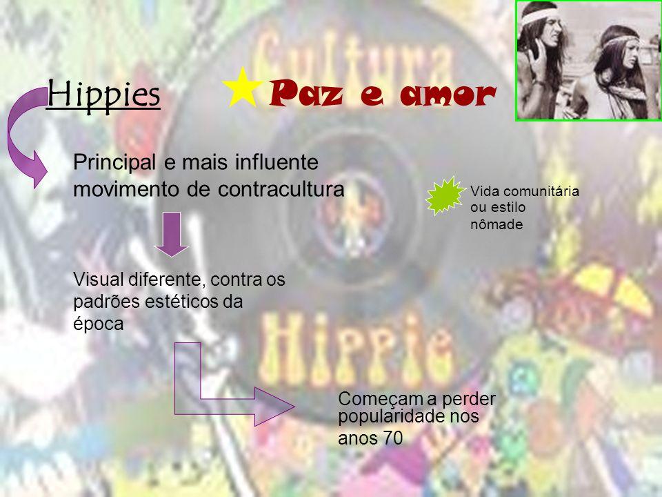 Hippies Paz e amor Principal e mais influente movimento de contracultura Vida comunitária ou estilo nômade Visual diferente, contra os padrões estétic