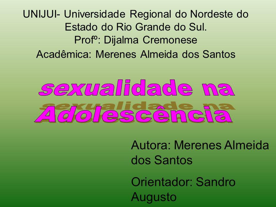 UNIJUI- Universidade Regional do Nordeste do Estado do Rio Grande do Sul. Profº: Dijalma Cremonese Acadêmica: Merenes Almeida dos Santos Autora: Meren