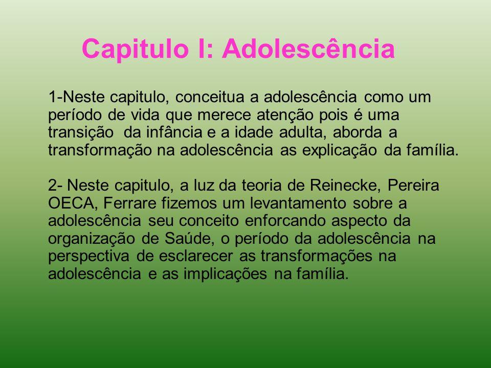 Capitulo I: Adolescência 1-Neste capitulo, conceitua a adolescência como um período de vida que merece atenção pois é uma transição da infância e a id