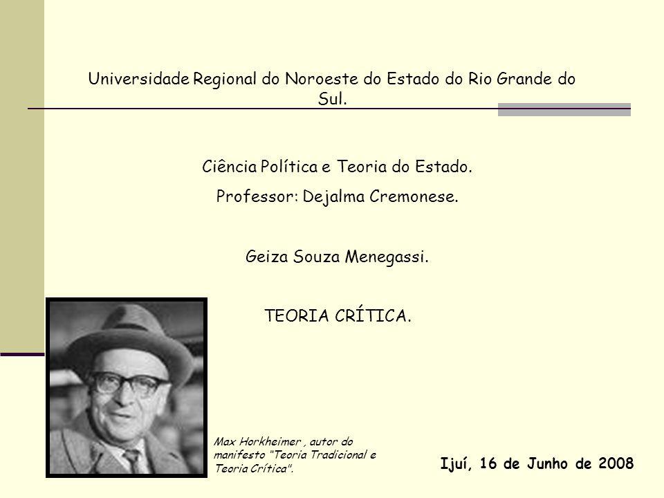 Universidade Regional do Noroeste do Estado do Rio Grande do Sul. Ciência Política e Teoria do Estado. Professor: Dejalma Cremonese. Geiza Souza Meneg