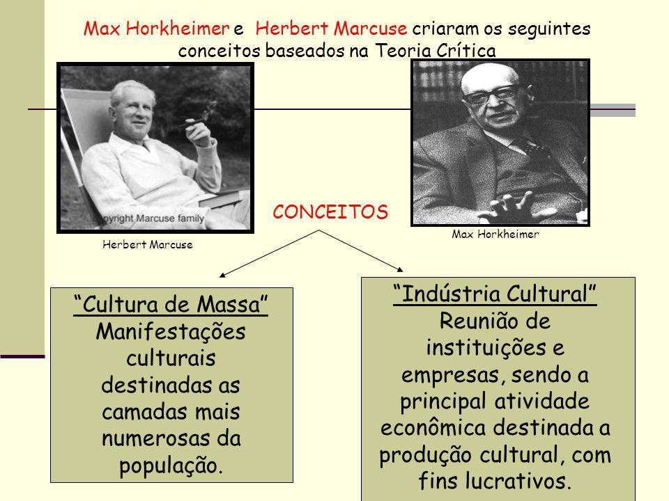 Max Horkheimer e Herbert Marcuse criaram os seguintes conceitos baseados na Teoria Crítica Herbert Marcuse Max Horkheimer CONCEITOS Cultura de Massa M