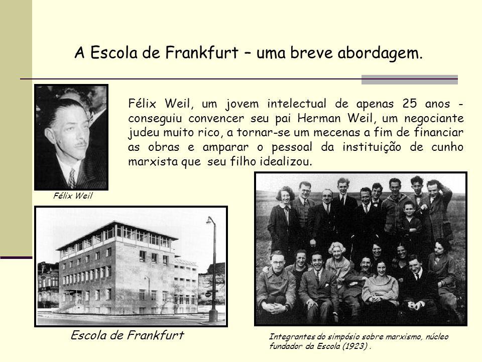 A Escola de Frankfurt – uma breve abordagem. Félix Weil, um jovem intelectual de apenas 25 anos - conseguiu convencer seu pai Herman Weil, um negocian