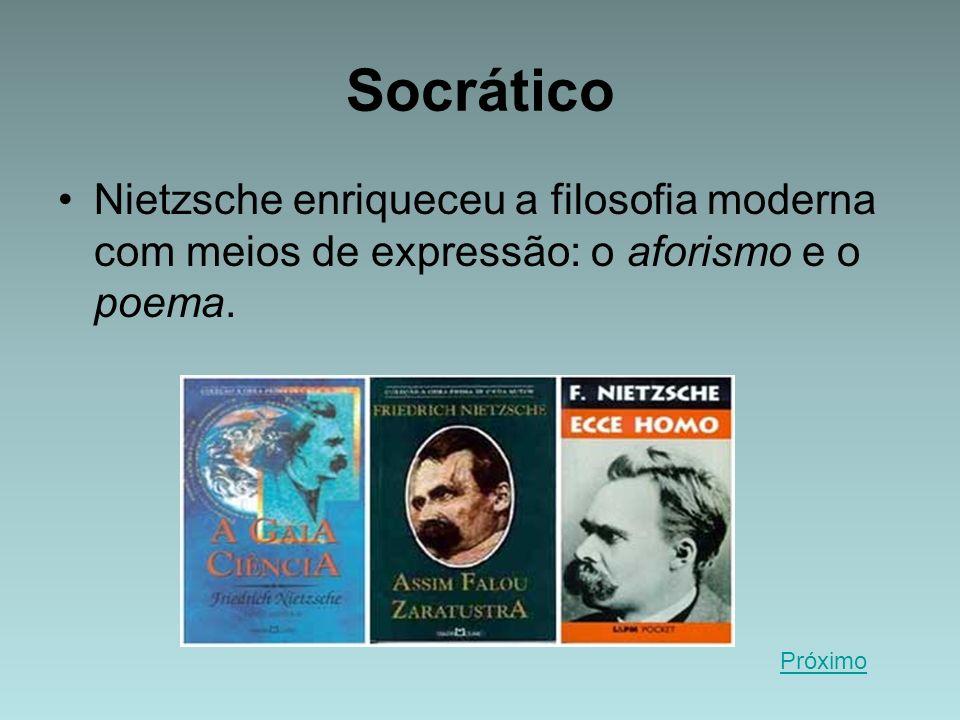 Socrático Nietzsche enriqueceu a filosofia moderna com meios de expressão: o aforismo e o poema. Próximo