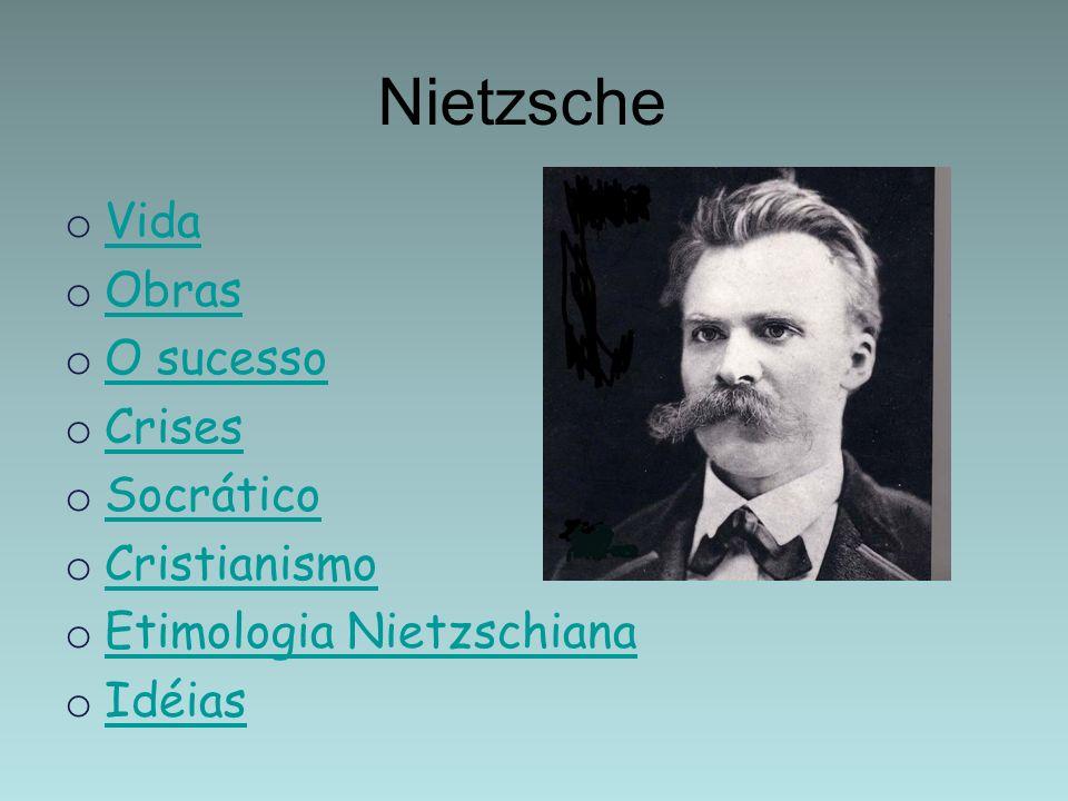 Nietzsche o Vida Vida o Obras Obras o O sucesso O sucesso o Crises Crises o Socrático Socrático o Cristianismo Cristianismo o Etimologia Nietzschiana