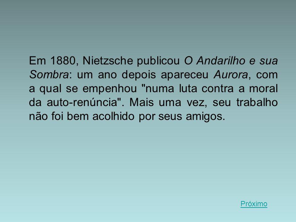 Em 1880, Nietzsche publicou O Andarilho e sua Sombra: um ano depois apareceu Aurora, com a qual se empenhou