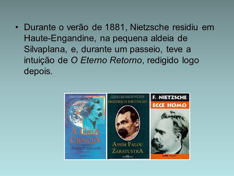 Durante o verão de 1881, Nietzsche residiu em Haute-Engandine, na pequena aldeia de Silvaplana, e, durante um passeio, teve a intuição de O Eterno Ret