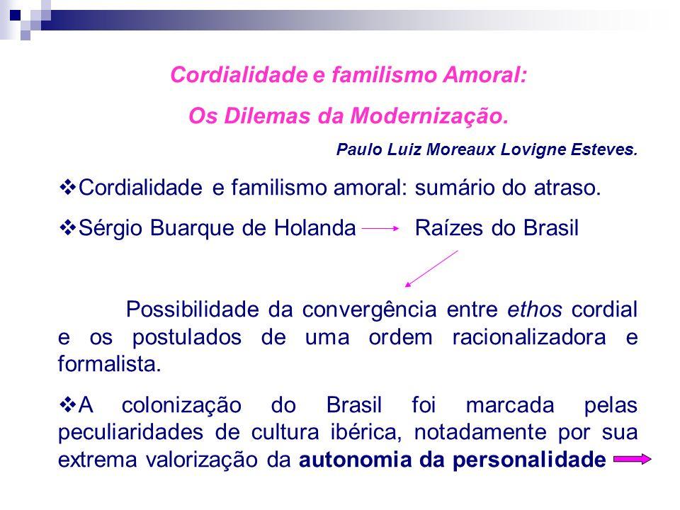 Cordialidade e familismo Amoral: Os Dilemas da Modernização. Paulo Luiz Moreaux Lovigne Esteves. Cordialidade e familismo amoral: sumário do atraso. S