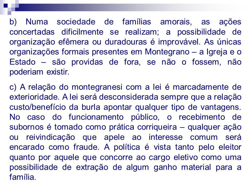 b) Numa sociedade de famílias amorais, as ações concertadas dificilmente se realizam; a possibilidade de organização efêmera ou duradouras é improváve