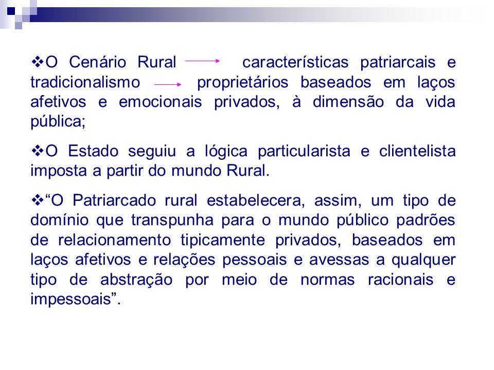 O Cenário Rural características patriarcais e tradicionalismo proprietários baseados em laços afetivos e emocionais privados, à dimensão da vida públi
