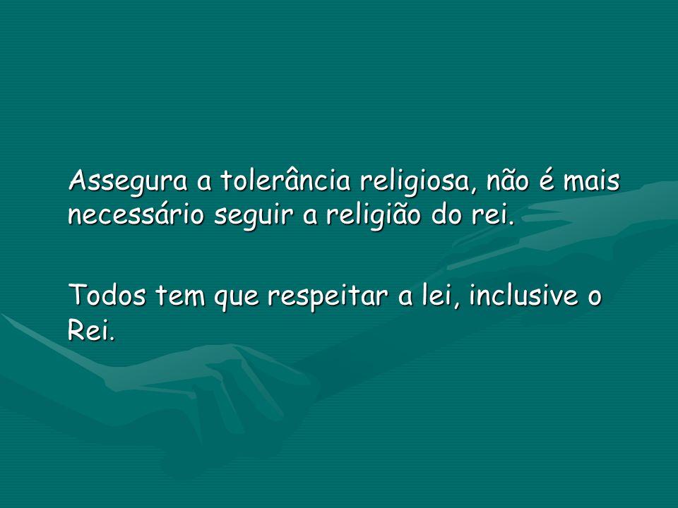 Assegura a tolerância religiosa, não é mais necessário seguir a religião do rei.