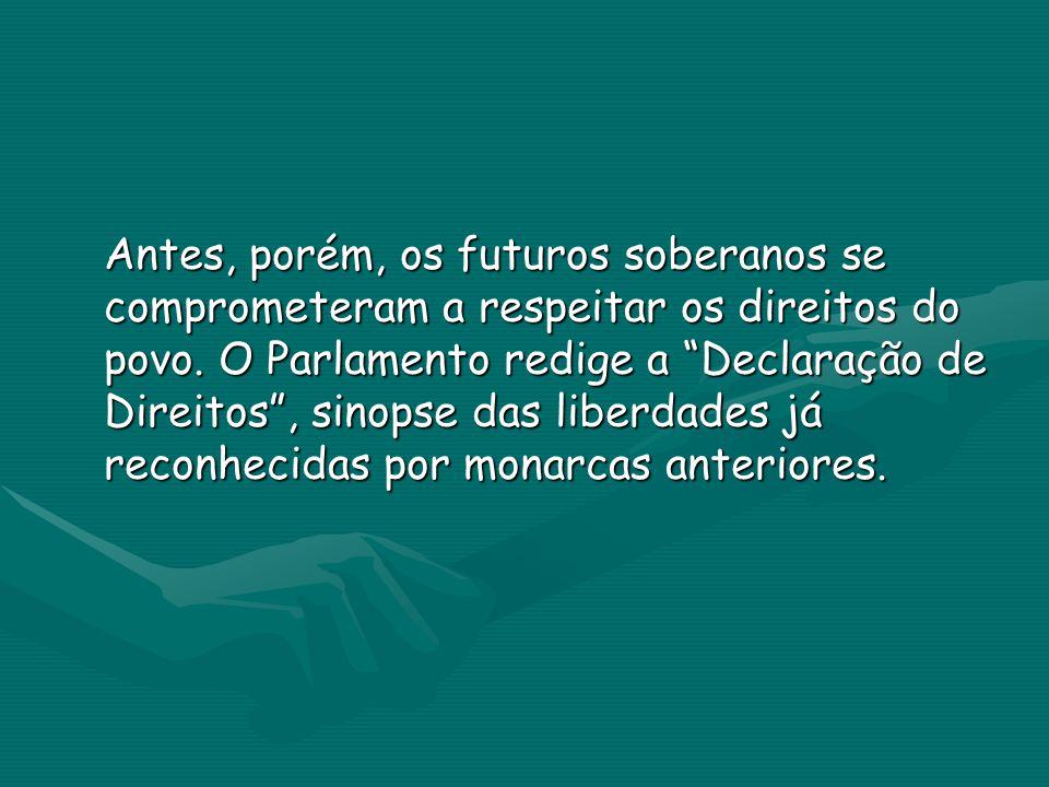 A Declaração de Direitos foi lida solenemente em 13 de fevereiro de 1689, na presença de todo o Parlamento e dos futuros reis.
