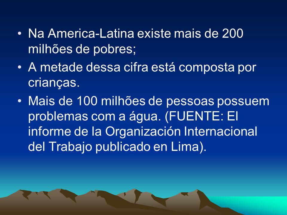 Na America-Latina existe mais de 200 milhões de pobres; A metade dessa cifra está composta por crianças. Mais de 100 milhões de pessoas possuem proble