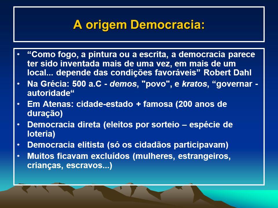 A origem Democracia: Como fogo, a pintura ou a escrita, a democracia parece ter sido inventada mais de uma vez, em mais de um local... depende das con