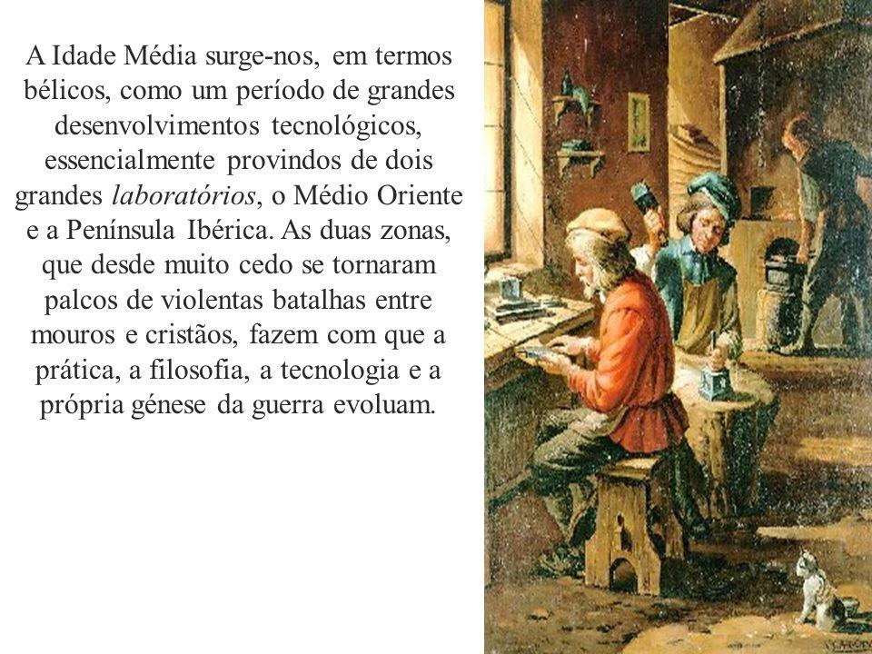 A Idade Média surge-nos, em termos bélicos, como um período de grandes desenvolvimentos tecnológicos, essencialmente provindos de dois grandes laborat