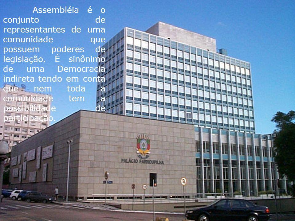 Assembléia é o conjunto de representantes de uma comunidade que possuem poderes de legislação. É sinônimo de uma Democraciaemocracia indireta tendo em