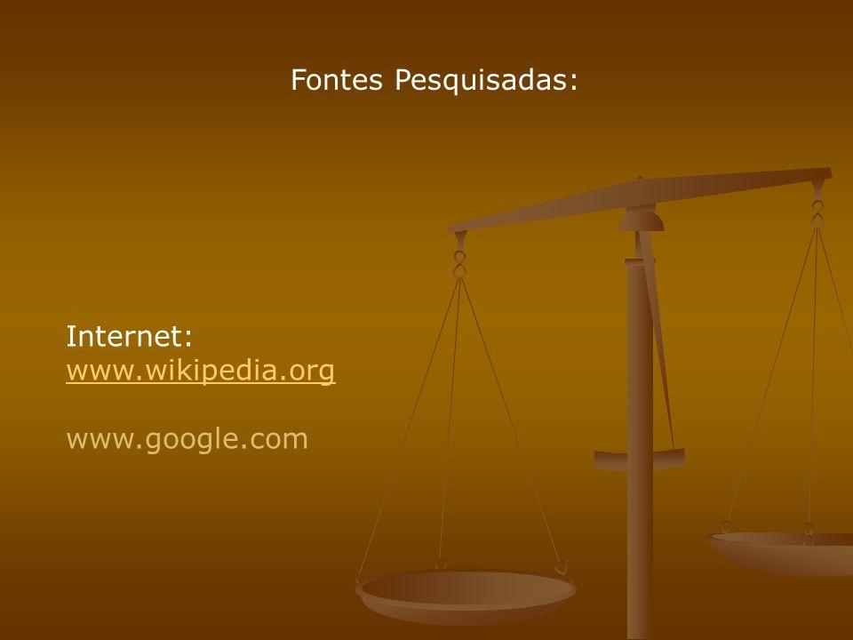 Fontes Pesquisadas: Internet: www.wikipedia.org www.google.com