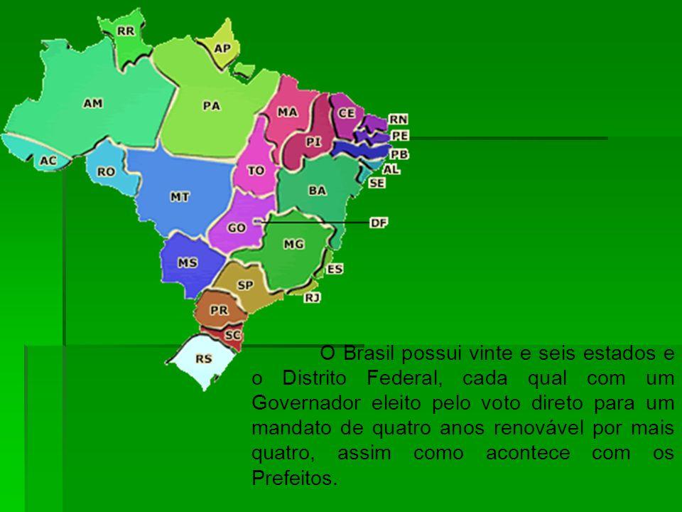 O Brasil possui vinte e seis estados e o Distrito Federal, cada qual com um Governador eleito pelo voto direto para um mandato de quatro anos renováve
