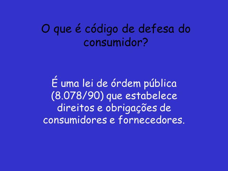 O que é código de defesa do consumidor? É uma lei de órdem pública (8.078/90) que estabelece direitos e obrigações de consumidores e fornecedores.