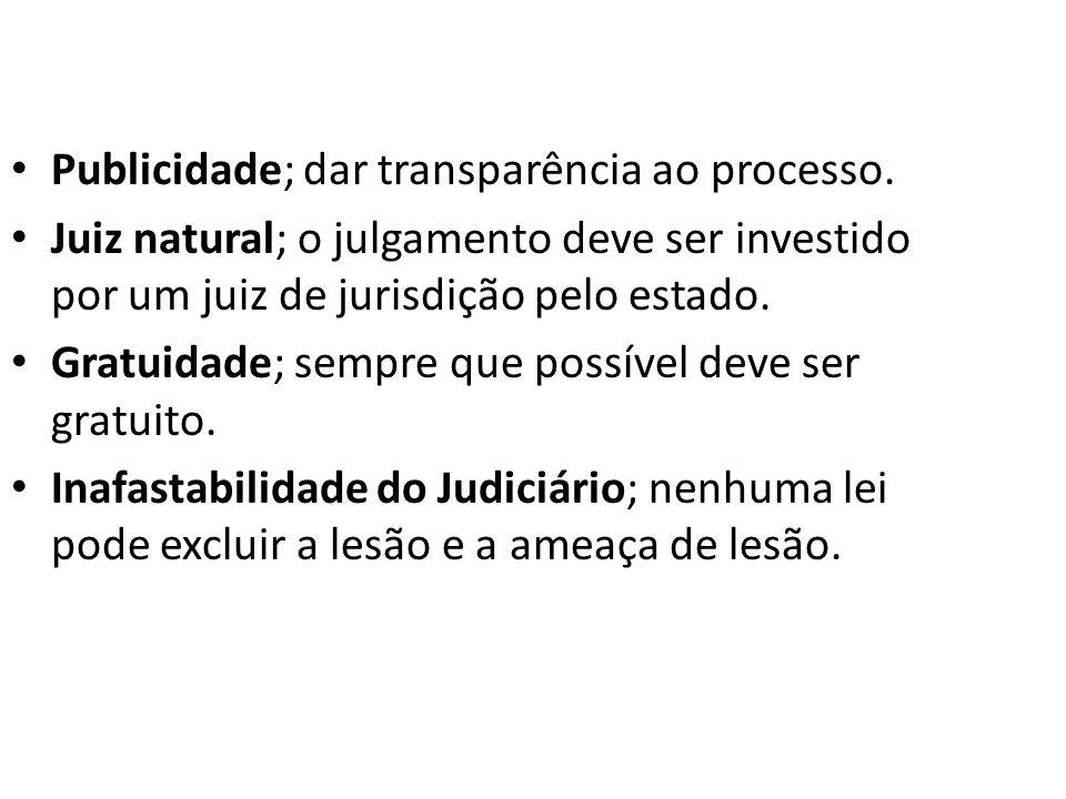 Publicidade; dar transparência ao processo. Juiz natural; o julgamento deve ser investido por um juiz de jurisdição pelo estado. Gratuidade; sempre qu