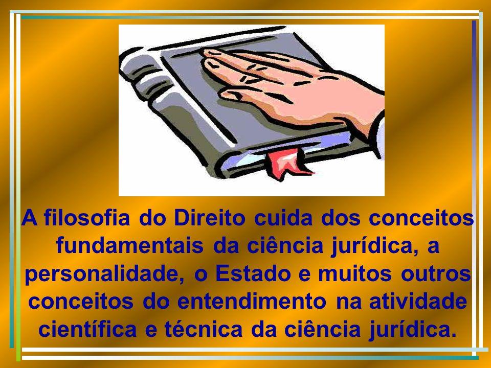 A filosofia do Direito cuida dos conceitos fundamentais da ciência jurídica, a personalidade, o Estado e muitos outros conceitos do entendimento na at