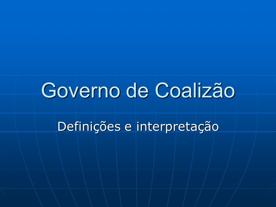 Definição Governo de coalizão é aquele em que o governo é composto por partidos que não fazem oposição ao partido chefe do governo.