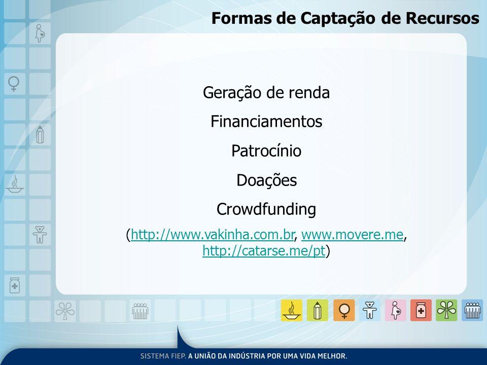 Geração de renda Financiamentos Patrocínio Doações Crowdfunding (http://www.vakinha.com.br, www.movere.me, http://catarse.me/pt)http://www.vakinha.com