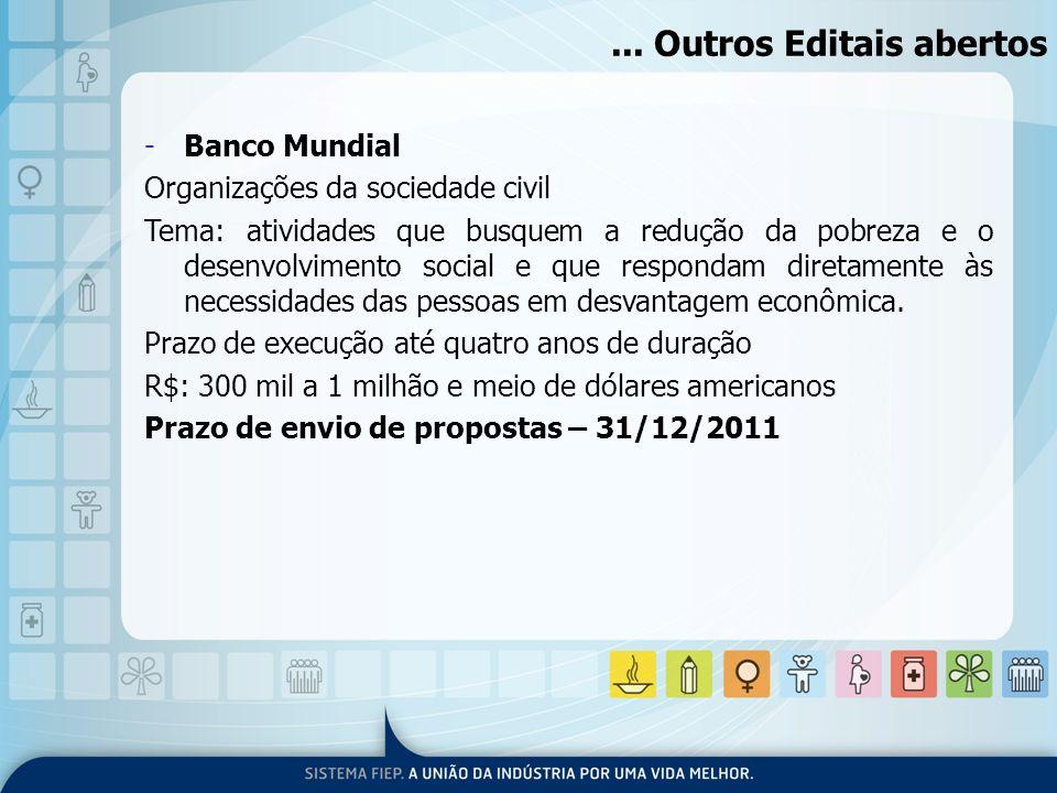 ... Outros Editais abertos -Banco Mundial Organizações da sociedade civil Tema: atividades que busquem a redução da pobreza e o desenvolvimento social