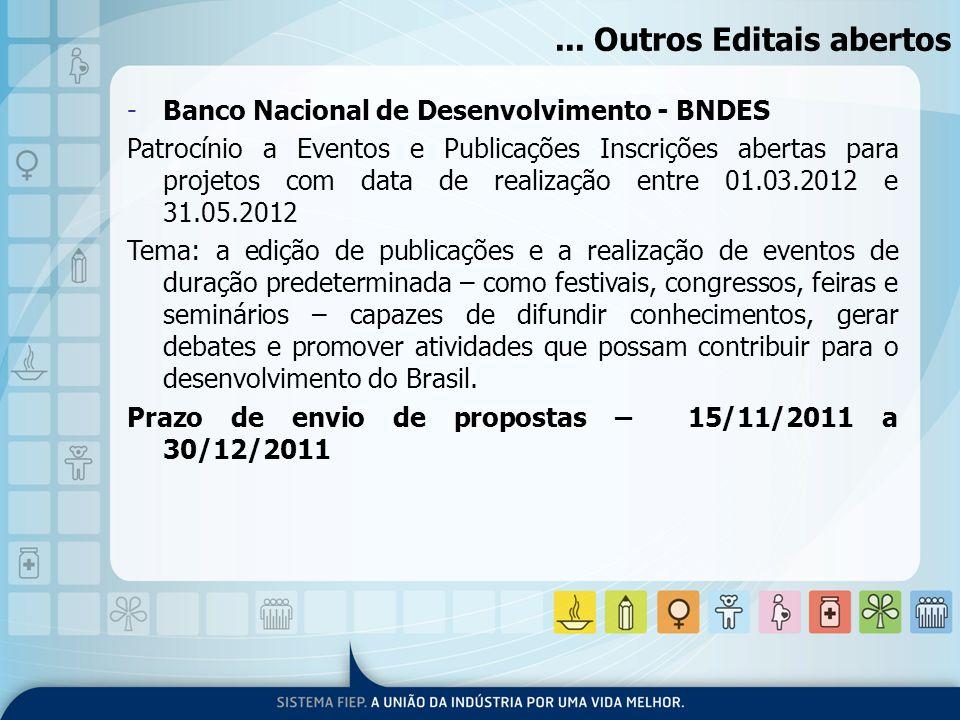 ... Outros Editais abertos -Banco Nacional de Desenvolvimento - BNDES Patrocínio a Eventos e Publicações Inscrições abertas para projetos com data de