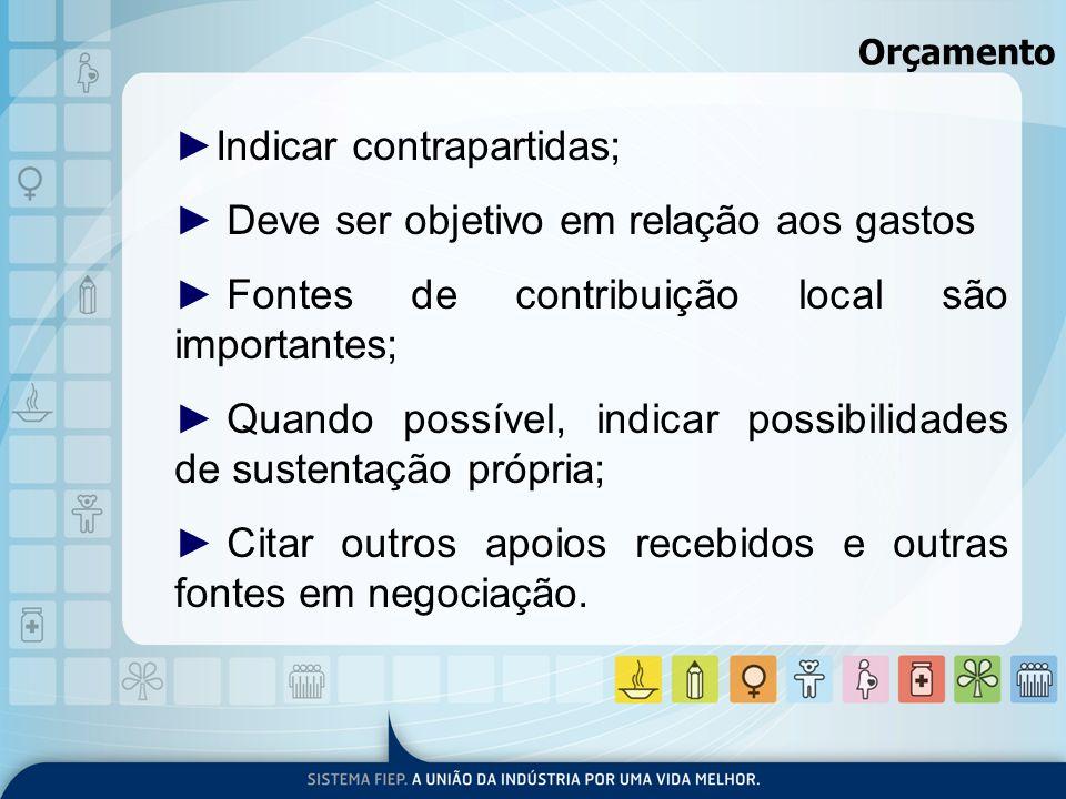Indicar contrapartidas; Deve ser objetivo em relação aos gastos Fontes de contribuição local são importantes; Quando possível, indicar possibilidades