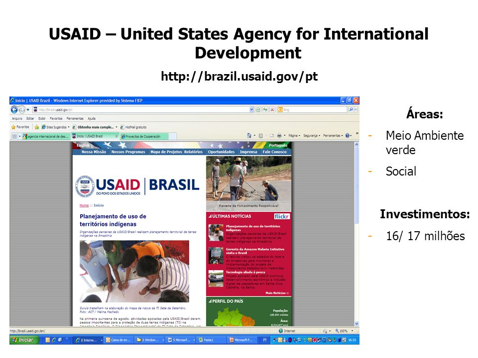 USAID – United States Agency for International Development http://brazil.usaid.gov/pt Áreas: -Meio Ambiente verde -Social Investimentos: -16/ 17 milhõ