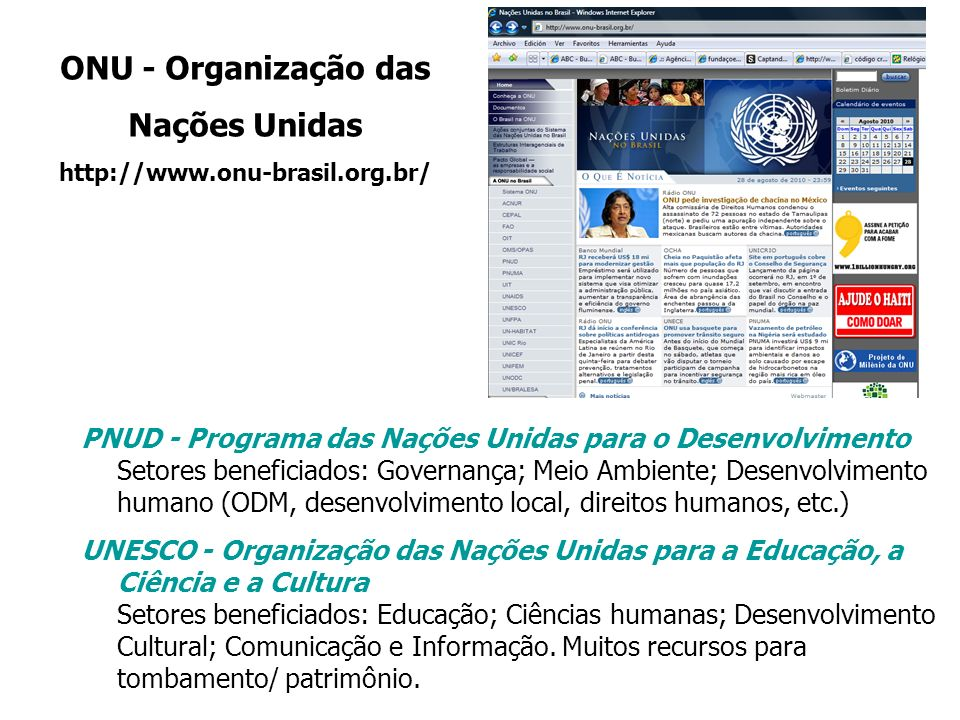 ONU - Organização das Nações Unidas http://www.onu-brasil.org.br/ PNUD - Programa das Nações Unidas para o Desenvolvimento Setores beneficiados: Gover