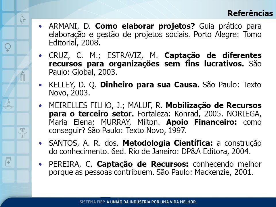 ARMANI, D. Como elaborar projetos? Guia prático para elaboração e gestão de projetos sociais. Porto Alegre: Tomo Editorial, 2008. CRUZ, C. M.; ESTRAVI