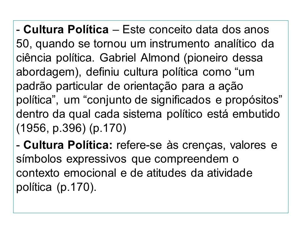 - Cultura Política – Este conceito data dos anos 50, quando se tornou um instrumento analítico da ciência política.