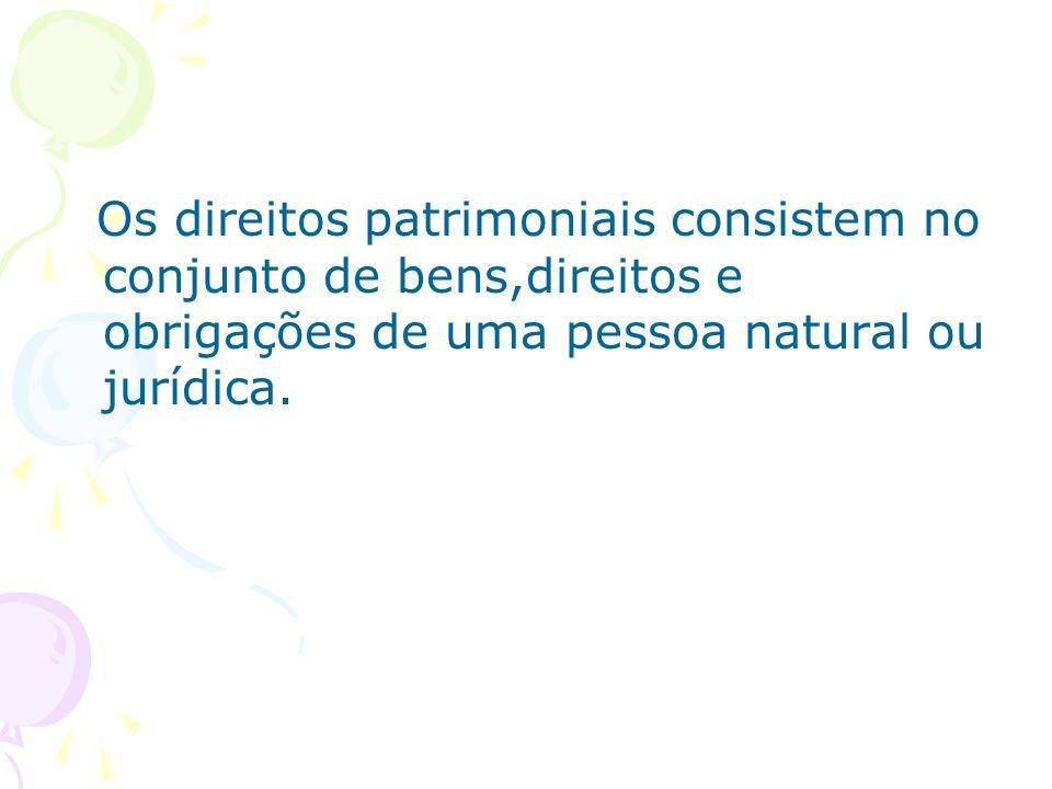 Os direitos patrimoniais consistem no conjunto de bens,direitos e obrigações de uma pessoa natural ou jurídica.