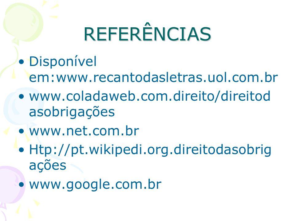 REFERÊNCIAS Disponível em:www.recantodasletras.uol.com.br www.coladaweb.com.direito/direitod asobrigações www.net.com.br Htp://pt.wikipedi.org.direito