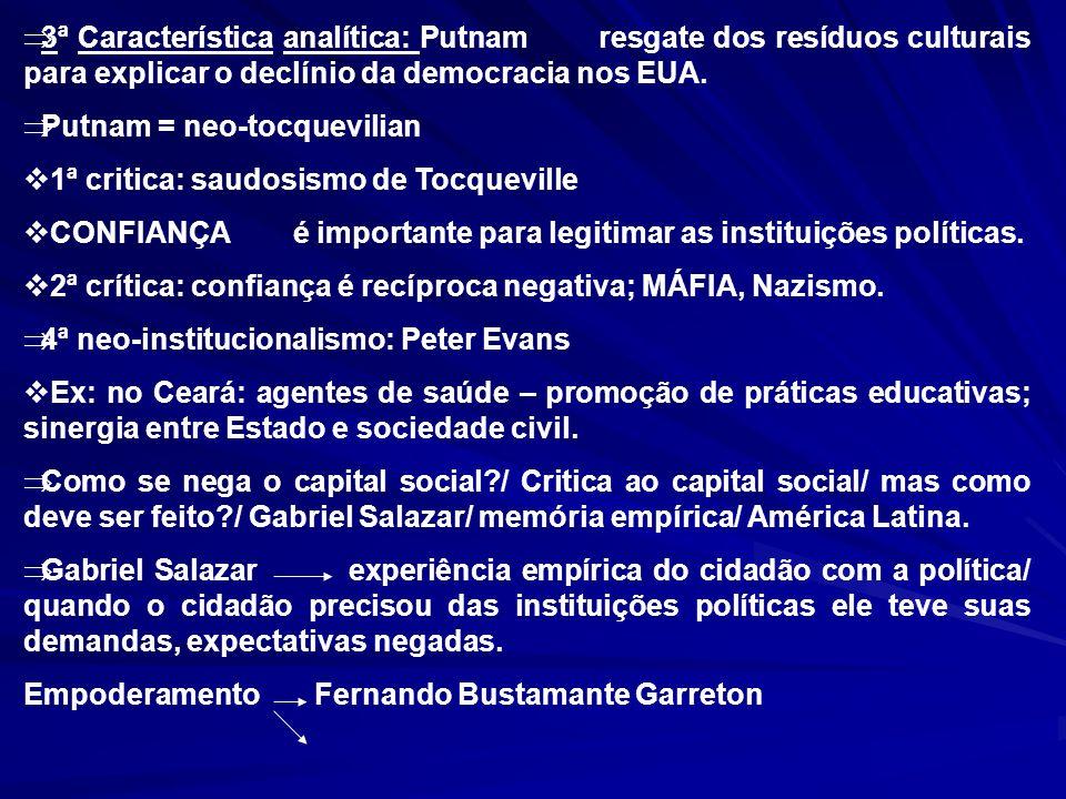 3ª Característica analítica: Putnam resgate dos resíduos culturais para explicar o declínio da democracia nos EUA. Putnam = neo-tocquevilian 1ª critic