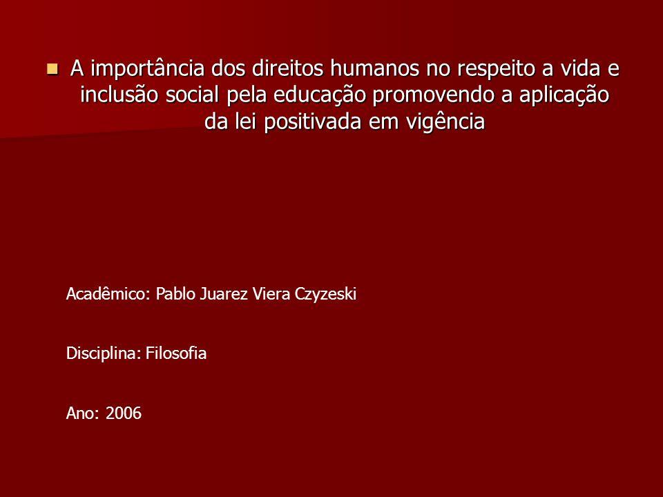 A importância dos direitos humanos no respeito a vida e inclusão social pela educação promovendo a aplicação da lei positivada em vigência A importânc